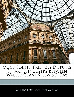 Moot Points: Friendly Disputes on Art & Industry Between Walter Crane & Lewis F. Day