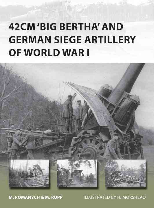 42cm 'Big Bertha' and German Siege Artillery of Wwi By Romanych, Marc/ Rupp, Martin